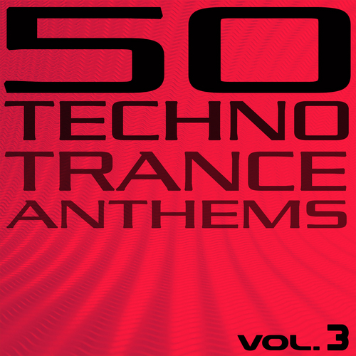 Album Art - 50 Techno Trance Anthems Volume 3