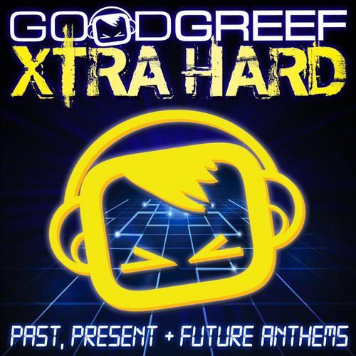 Album Art - Goodgreef Xtra Hard - Past, Present & Future Anthems