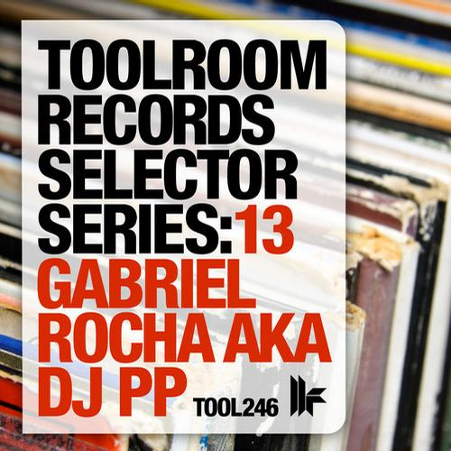 Album Art - Toolroom Records Selector Series: 13 Gabriel Rocha aka DJ PP