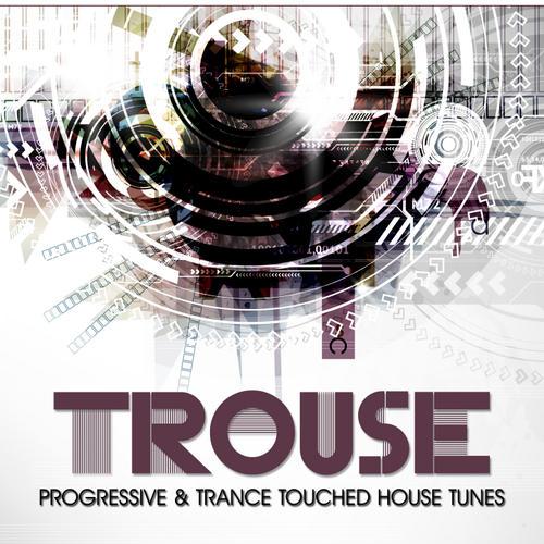 Album Art - Trouse! - Progressive & Trance Touched House Tunes