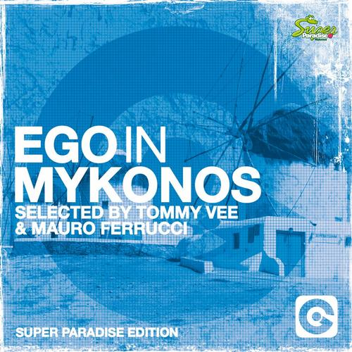 Album Art - Ego In Mykonos Selected By Tommy Vee & Mauro Ferrucci (Super Paradise Edition)