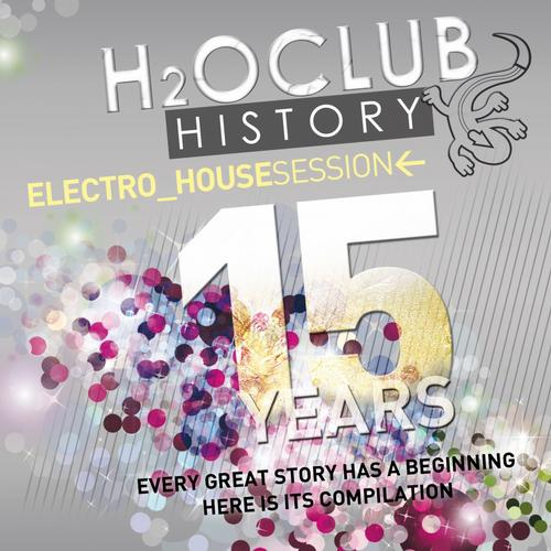 Album Art - H2o Club History 15 Years (Electro House Session)