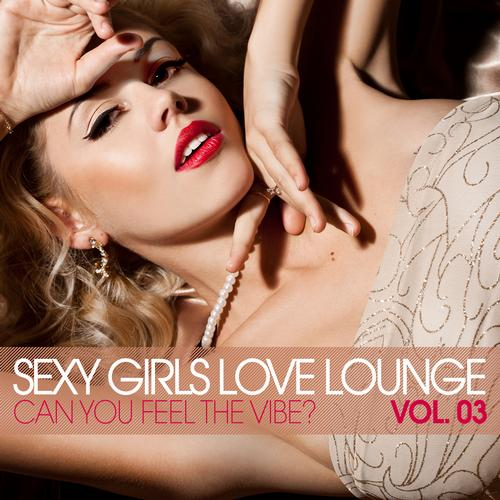 Album Art - Sexy Girls Love Lounge - Can You Feel The Vibe (Vol. 03)