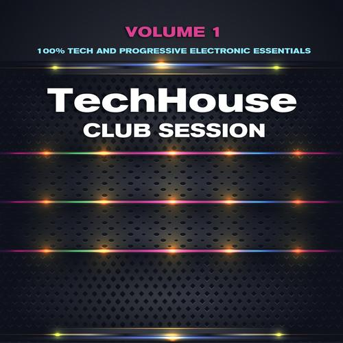 Album Art - Tech House Club Session, Vol. 1 (100%% Tech and Progressive Electronic Essentials)