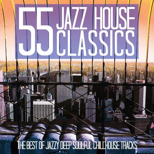 Album Art - 55 Jazz House Classics (The Best of Jazzy Deep Soulful Chillhouse Tracks)