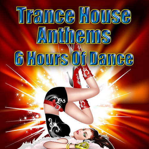 Album Art - Trance House Anthems - 6 Hours Of Dance