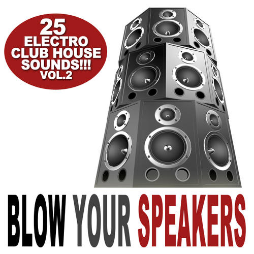 Album Art - Blow Your Speakers Volume 2 - 25 Electro Club House Sounds