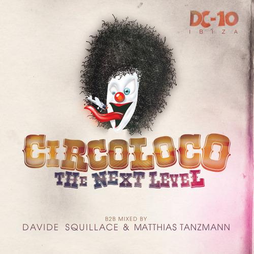 Album Art - Circoloco @ DC10 Ibiza - The Next Level. B2B