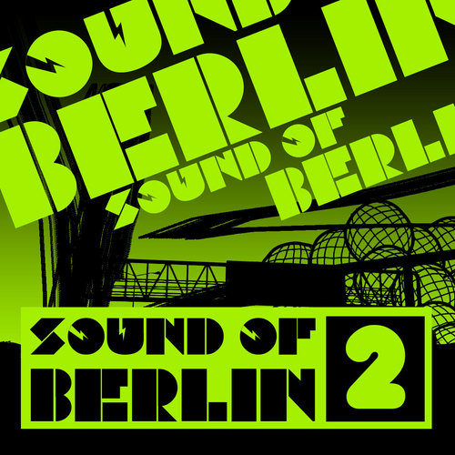 Album Art - Sound Of Berlin 2 - The Finest Club Sounds Selection Of House, Electro, Minimal And Techno