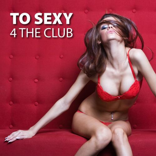To Sexy 4 The Club! Album Art
