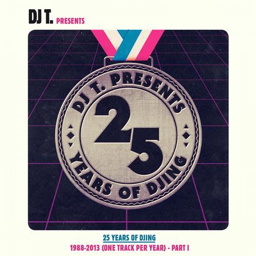 DJ T. Pres. 25 Years Of DJing - 1988-2013 (One Track Per Year) - Part 1 Album Art