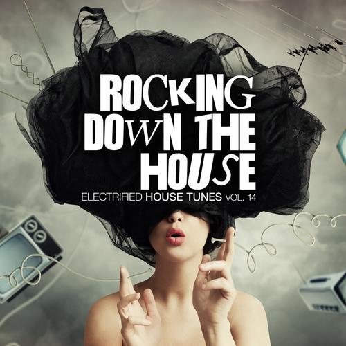 Album Art - Rocking Down The House - Electrified House Tunes Vol. 14