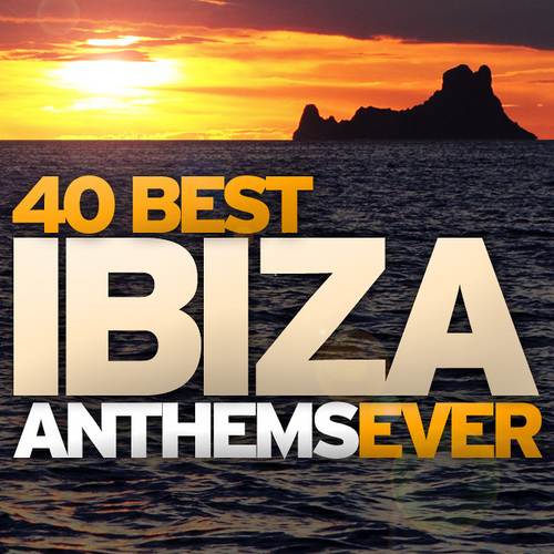 Album Art - 40 Best Ibiza Anthems Ever