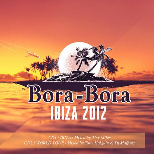 Album Art - Bora-Bora Ibiza 2012 - Mixed by Alex Miles and Toby Holguin & DJ Moffous