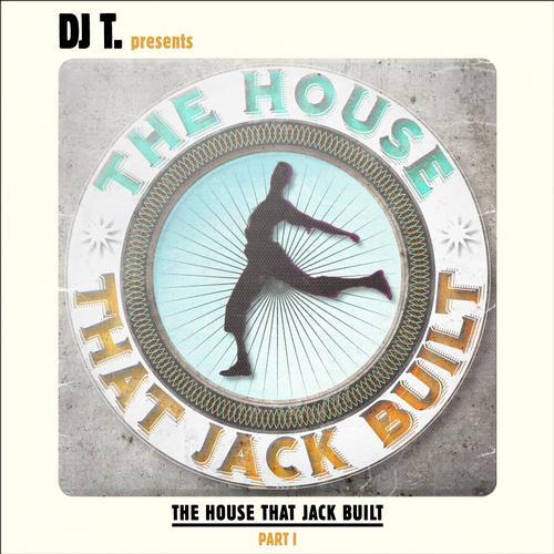 Album Art - DJ T. Presents The House That Jack Built - Part I