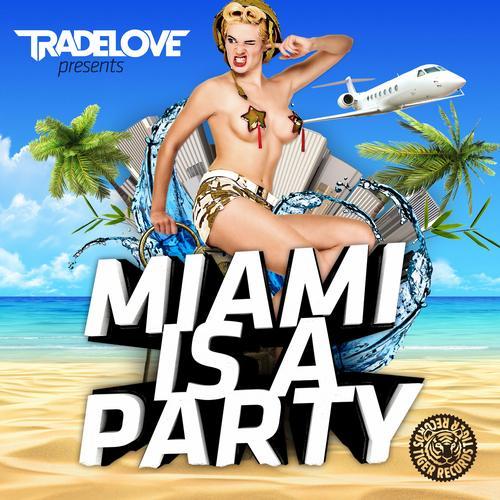 Album Art - Tradelove Presents Miami Is A Party