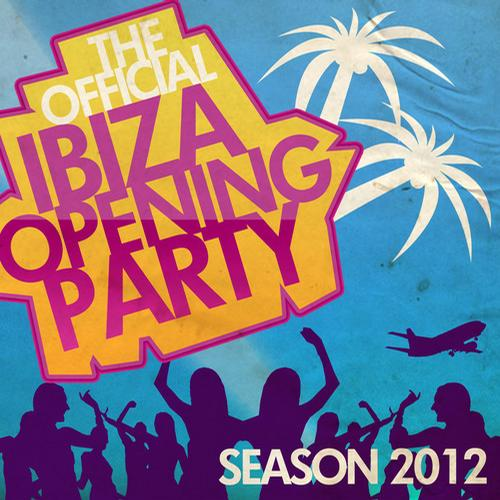 Album Art - The Official Ibiza Opening Party - Season 2012