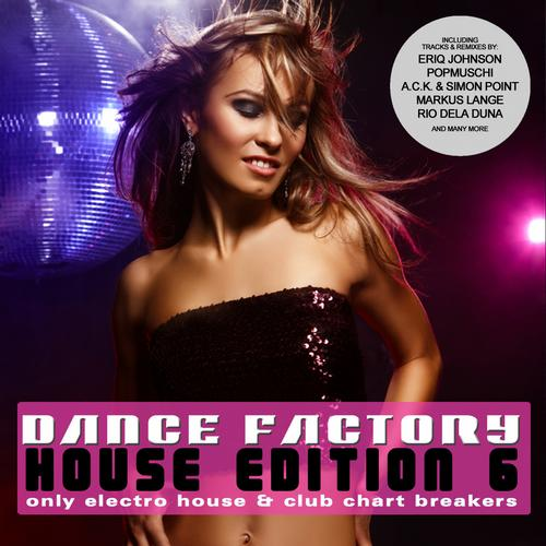 Album Art - Dance Factory 6 - House Edition - Only Electro House & Club Chart Breakers