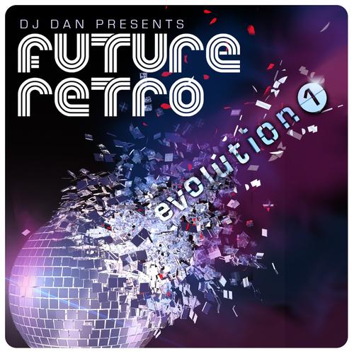Album Art - DJ Dan Presents Future Retro: Evolution 1 - Beatport Exclusive Version