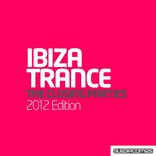 Album Art - Ultimate Ibiza Trance 2012 - The Closing Parties