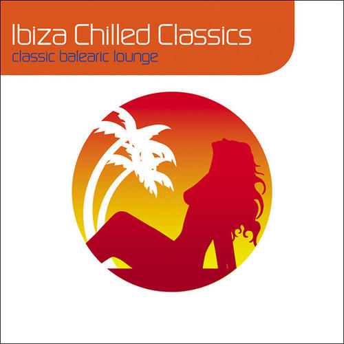 Album Art - Ibiza Chilled Classics : Classic Balearic Lounge (Deluxe Digital Version)