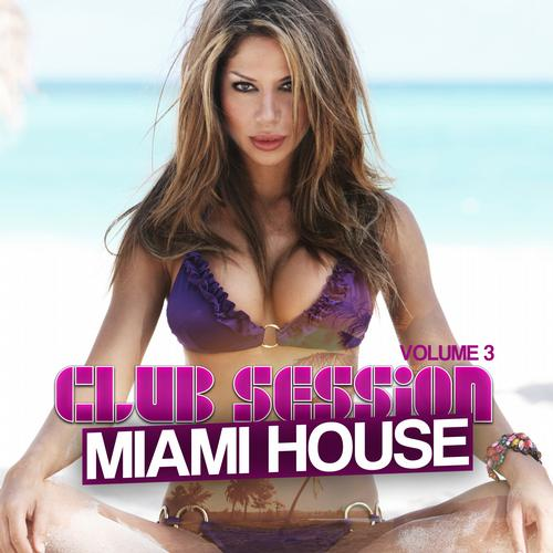 Album Art - Club Session Miami House Volume 3