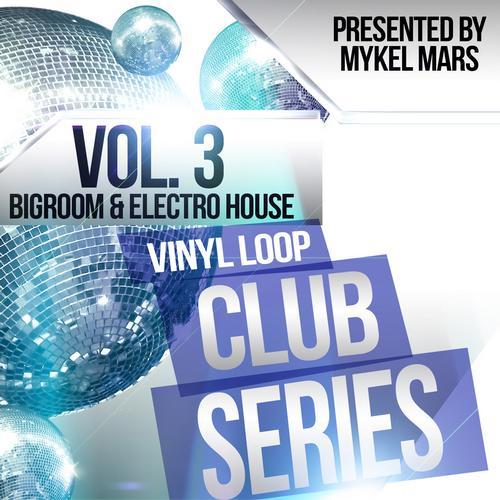 Album Art - Vinyl Loop Club Series Vol. 3 - Bigroom & Electro House By Mykel Mars