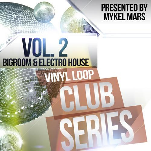 Album Art - Vinyl Loop Club Series Vol. 2 - Bigroom & Electro House By Mykel Mars