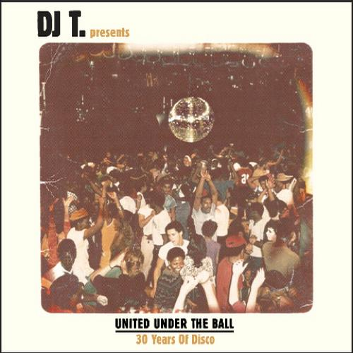 DJ T. Presents United Under The Ball - 30 Years Of Disco Album Art