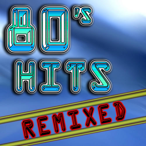 Album Art - 80's Hits Remixed (Best 80's Top 40 Hits - Club, Dance, House & Techno Remix Collection)