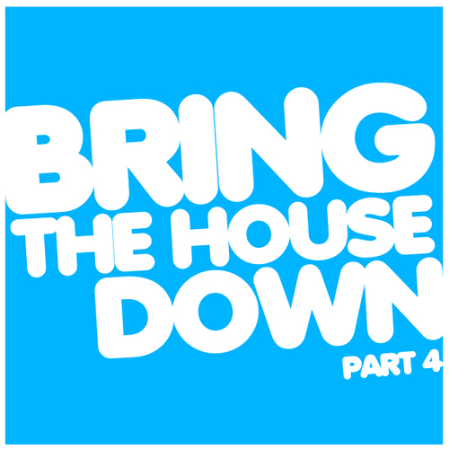Album Art - Bring The House Down Part 4