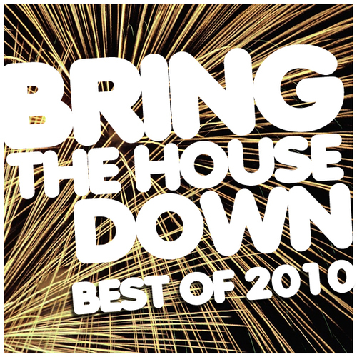 Album Art - Bring The House Down Best Of 2010