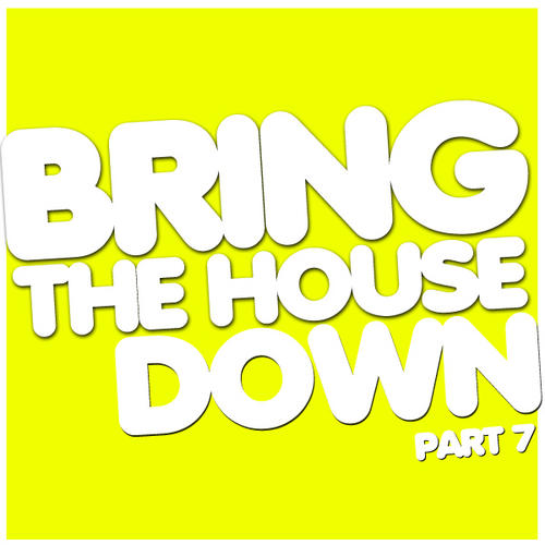 Album Art - Bring The House Down Part 7