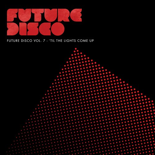 Album Art - Future Disco Vol. 7 - 'Til The Lights Come Up - Unmixed DJ Version