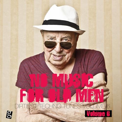 No Music For Old Men, Vol. 6 - Dirtiest Techno Tunes Album Art