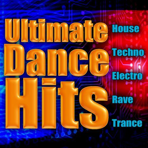 Album Art - Ultimate Dance Hits: House, Techno, Electro, Rave & Trance