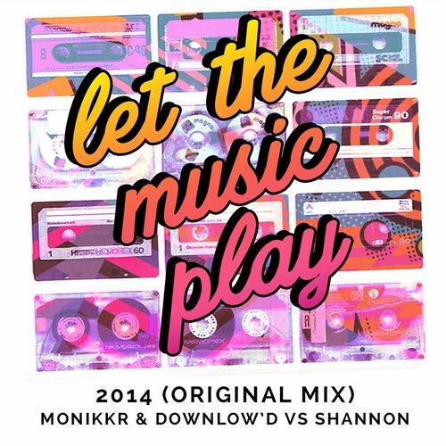 Let the Music Play (2014) [Monikkr & Downlow'd vs Shannon] - Single Album Art