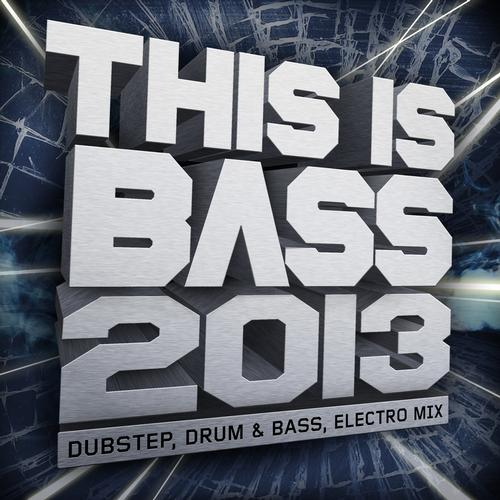 This Is Bass 2013 - Dubstep, Drum & Bass, Electro Mix Album Art