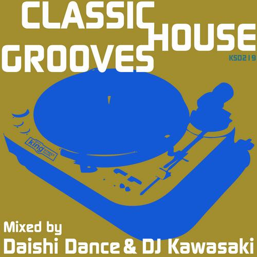 Album Art - Classic House Grooves: Mixed By Daishi Dance & DJ Kawasaki