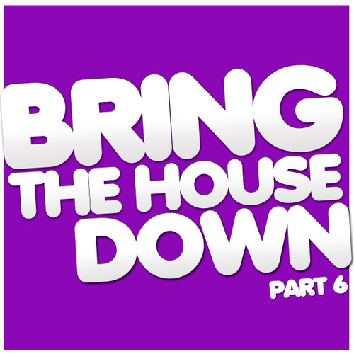 Album Art - Bring The House Down Part 6