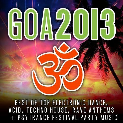 Album Art - Goa 2013 – Best of Top Electronic Dance, Acid, Techno, House, Rave Anthems, Psytrance Festival