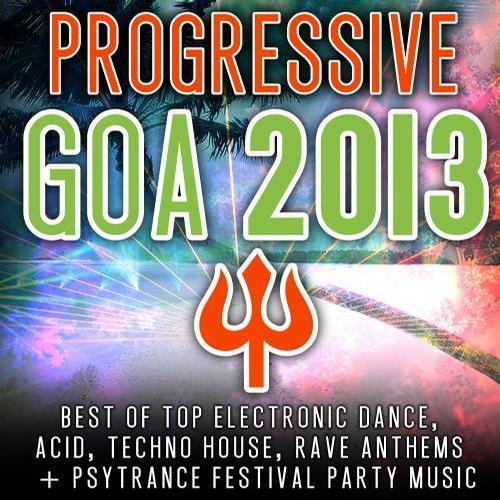 Progressive Goa 2013 - Best of Top 100 Electronic Dance, Techno, House, Psytrance Festival Party Album Art