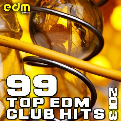 Album Art - 99 Top EDM Club Hits 2013 - Best of Progressive, Trance, Dubstep, Hard House, Bass