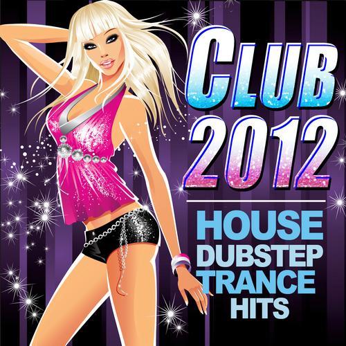 Album Art - Club 2012 - House Dubstep Trance Hits
