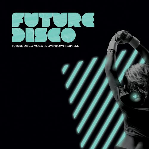 Album Art - Future Disco Vol. 5 Downtown Express - Unmixed DJ Version