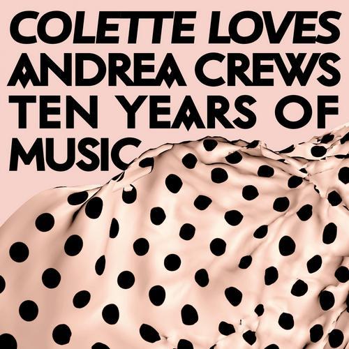 Album Art - Colette Loves Andrea Crews - Ten Years of Music