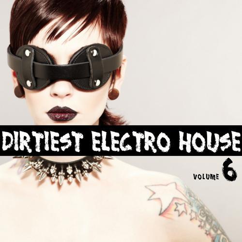 Album Art - Dirtiest Electro House Vol. 6