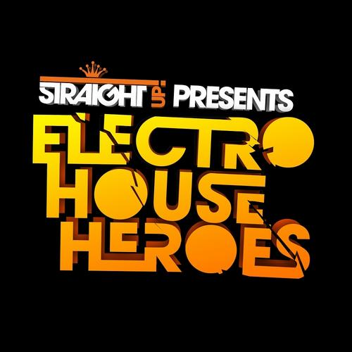 Album Art - Straight Up! presents: Electro House Heroes