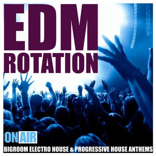 Album Art - EDM Rotation (Bigroom Electro House & Progressive House Anthems)