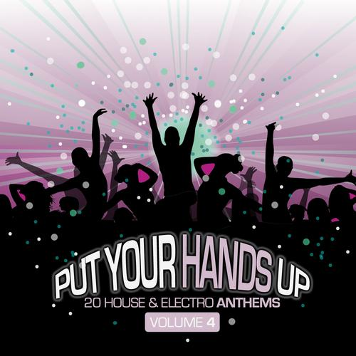 Album Art - Put Your Hands Up Vol. 4 - 20 House & Electro Anthems